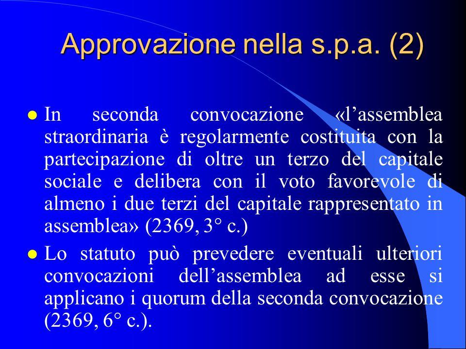 Approvazione nella s.p.a. (2) l In seconda convocazione «l'assemblea straordinaria è regolarmente costituita con la partecipazione di oltre un terzo d