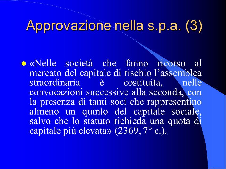 Approvazione nella s.p.a. (3) l «Nelle società che fanno ricorso al mercato del capitale di rischio l'assemblea straordinaria è costituita, nelle conv
