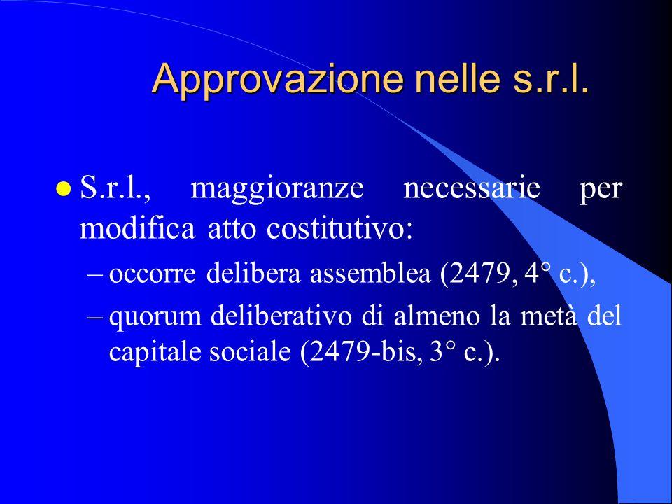 Approvazione nelle s.r.l. l S.r.l., maggioranze necessarie per modifica atto costitutivo: –occorre delibera assemblea (2479, 4° c.), –quorum deliberat