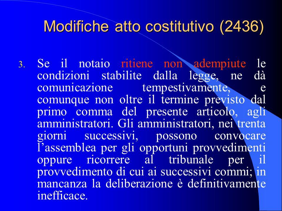 Modifiche atto costitutivo (2436) 3. Se il notaio ritiene non adempiute le condizioni stabilite dalla legge, ne dà comunicazione tempestivamente, e co