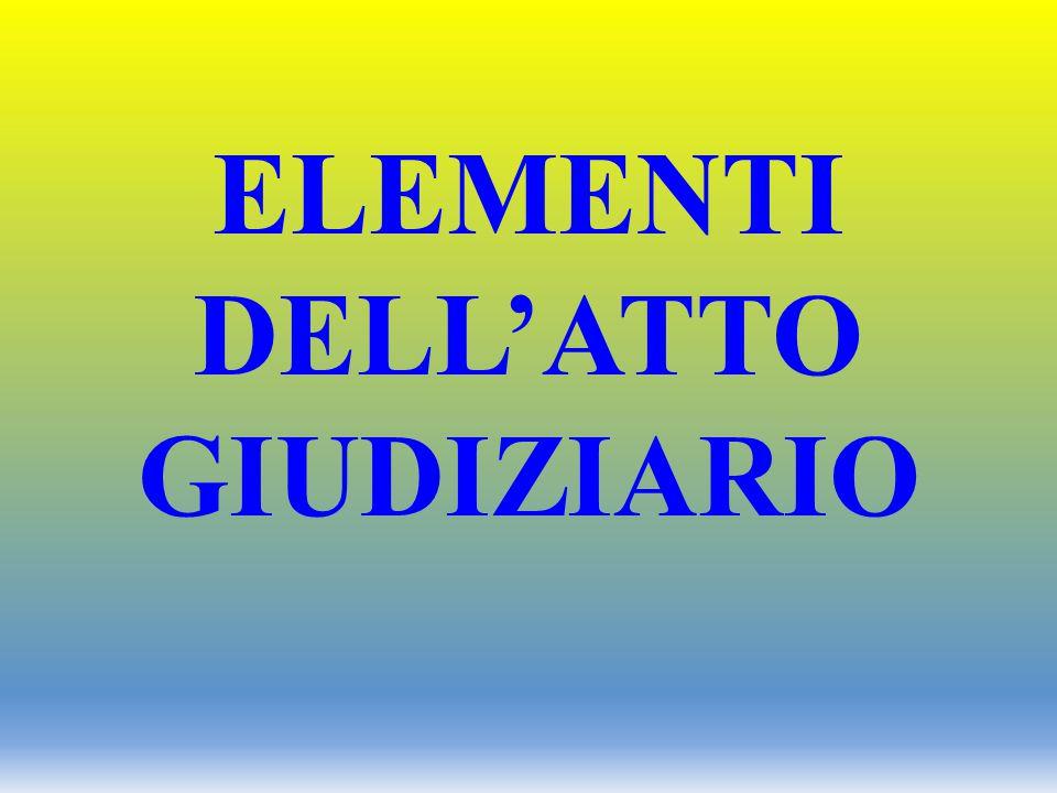 ELEMENTI DELL'ATTO GIUDIZIARIO