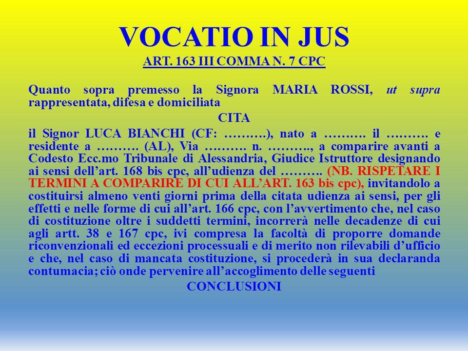 VOCATIO IN JUS ART. 163 III COMMA N. 7 CPC Quanto sopra premesso la Signora MARIA ROSSI, ut supra rappresentata, difesa e domiciliata CITA il Signor L