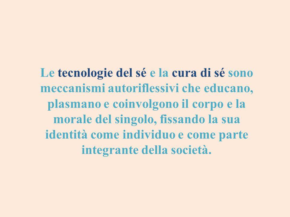 Le tecnologie del sé e la cura di sé sono meccanismi autoriflessivi che educano, plasmano e coinvolgono il corpo e la morale del singolo, fissando la