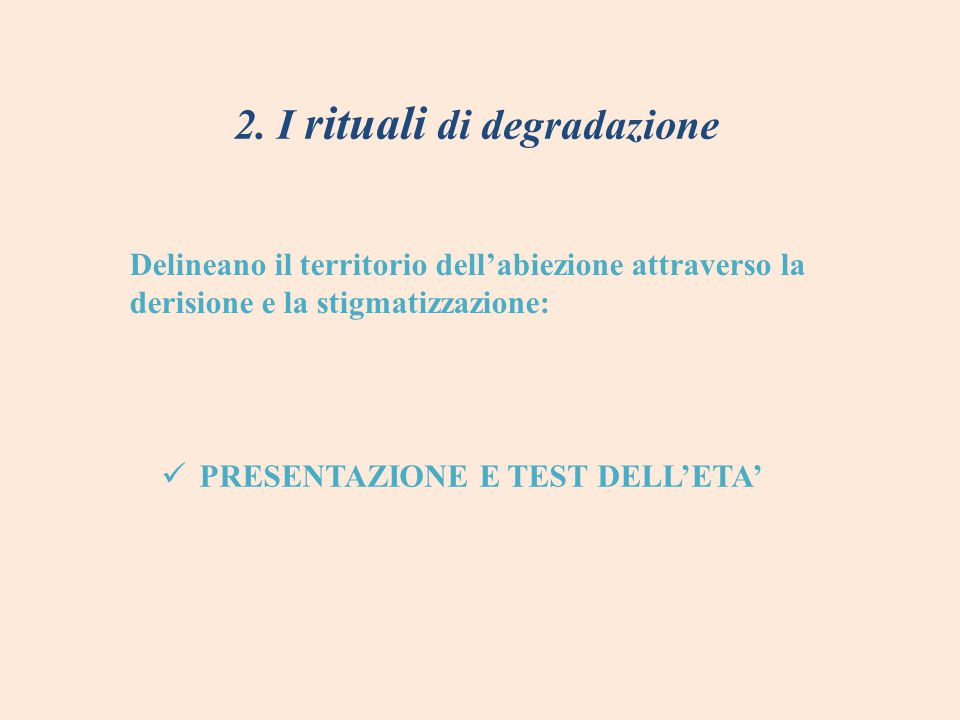 2. I rituali di degradazione Delineano il territorio dell'abiezione attraverso la derisione e la stigmatizzazione: PRESENTAZIONE E TEST DELL'ETA'