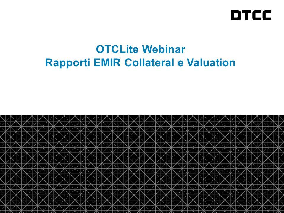 © DTCC 2 Normativa La data di inizio per i rapporti Collateral e Valuation è l'11 Agosto 2014.