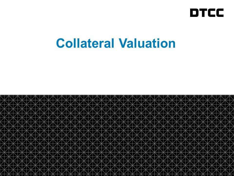 © DTCC 8 fda Collateral Valuation