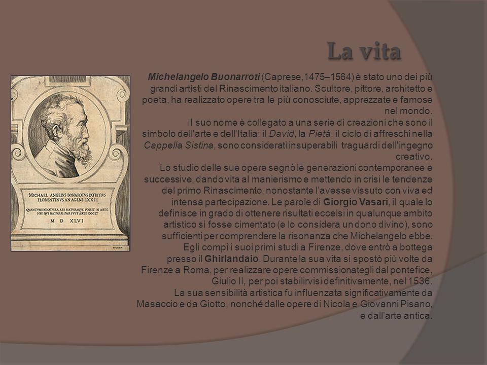 Michelangelo Buonarroti (Caprese,1475–1564) è stato uno dei più grandi artisti del Rinascimento italiano. Scultore, pittore, architetto e poeta, ha re