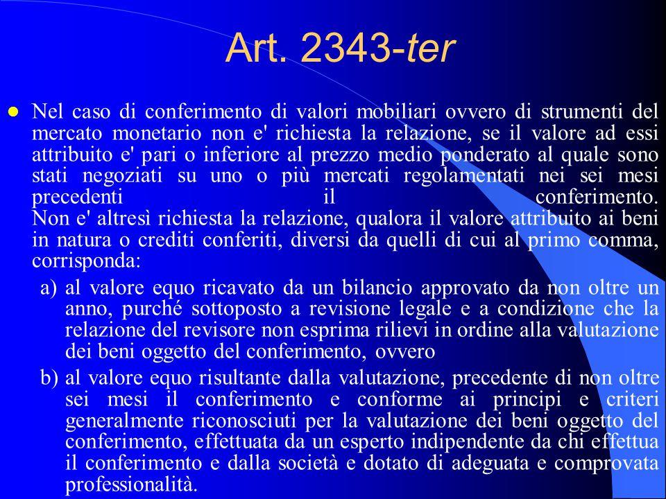 Art. 2343-ter l Nel caso di conferimento di valori mobiliari ovvero di strumenti del mercato monetario non e' richiesta la relazione, se il valore ad