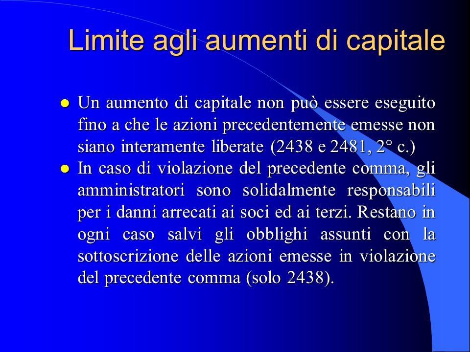 Limite agli aumenti di capitale l Un aumento di capitale non può essere eseguito fino a che le azioni precedentemente emesse non siano interamente lib