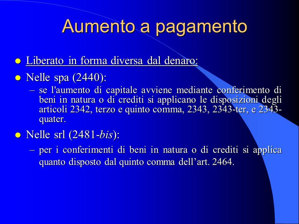 Aumento a pagamento l Liberato in forma diversa dal denaro: l Nelle spa (2440): –se l'aumento di capitale avviene mediante conferimento di beni in nat