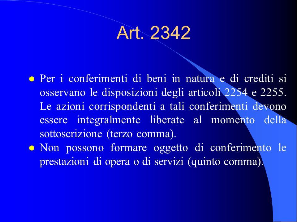 Art. 2342 l Per i conferimenti di beni in natura e di crediti si osservano le disposizioni degli articoli 2254 e 2255. Le azioni corrispondenti a tali