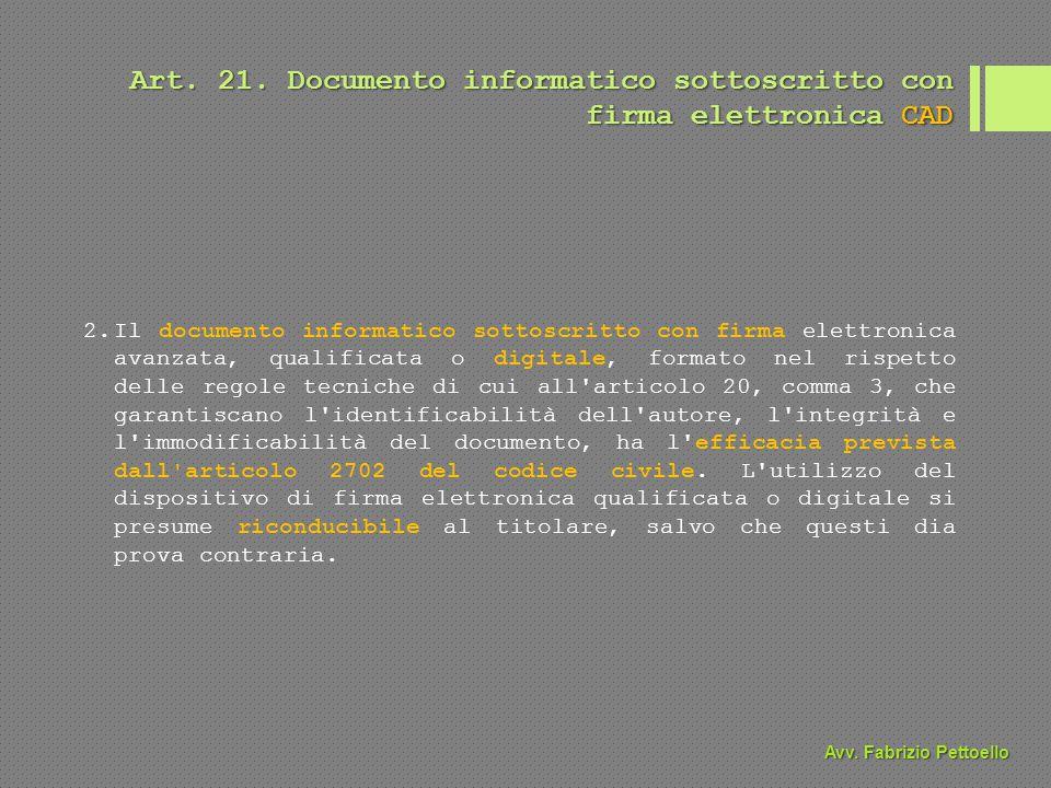 Art. 21. Documento informatico sottoscritto con firma elettronica CAD 2.Il documento informatico sottoscritto con firma elettronica avanzata, qualific