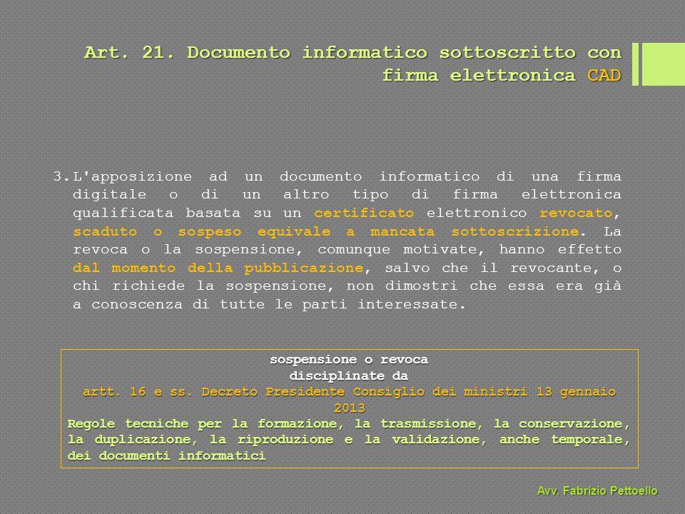 Art. 21. Documento informatico sottoscritto con firma elettronica CAD 3.L'apposizione ad un documento informatico di una firma digitale o di un altro