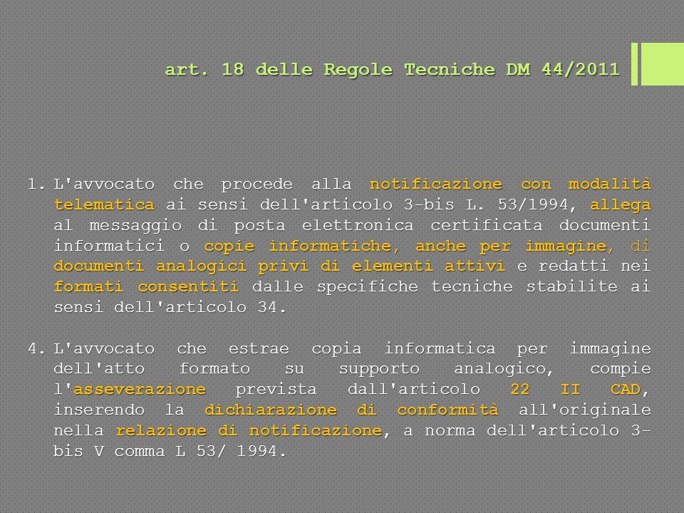 art. 18 delle Regole Tecniche DM 44/2011 1.L'avvocato che procede alla notificazione con modalità telematica ai sensi dell'articolo 3-bis L. 53/1994,