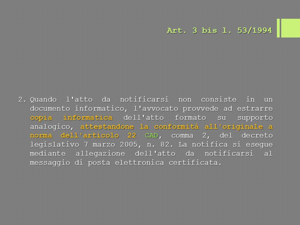 Art. 3 bis l. 53/1994 2.Quando l'atto da notificarsi non consiste in un documento informatico, l'avvocato provvede ad estrarre copia informatica dell'