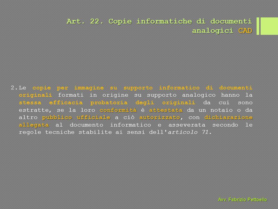 Art. 22. Copie informatiche di documenti analogici CAD conformità attestata pubblico ufficiale autorizzatodichiarazione allegata 2.Le copie per immagi