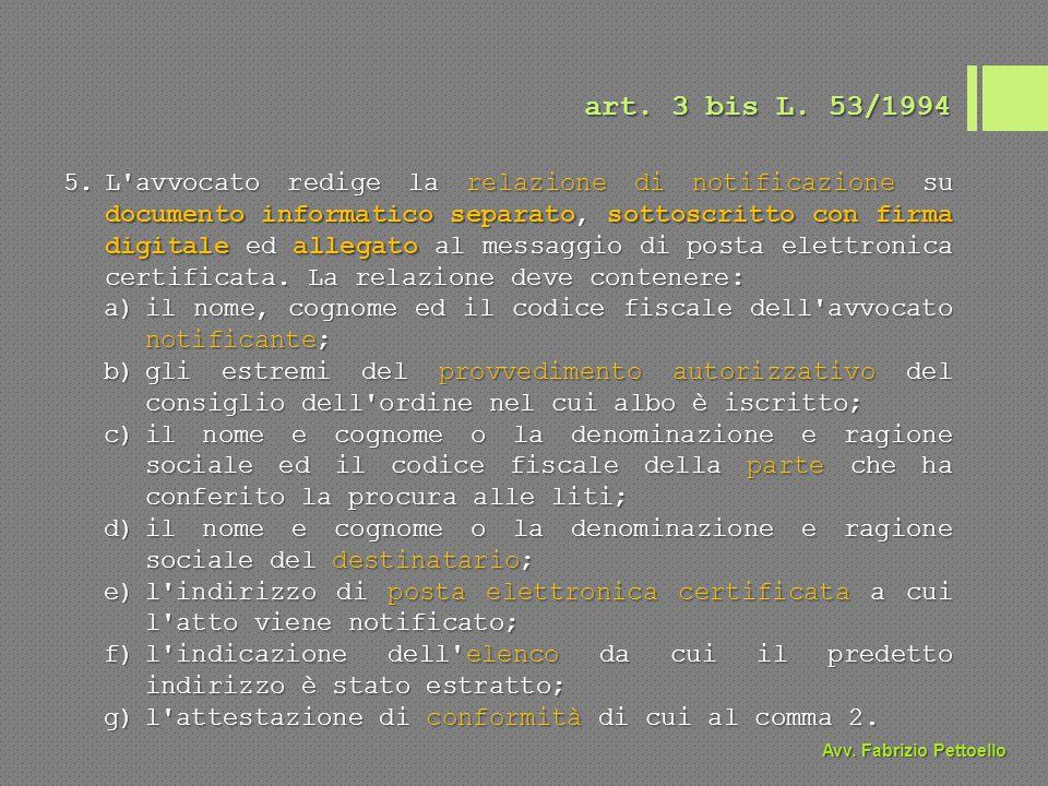 art. 3 bis L. 53/1994 5.L'avvocato redige la relazione di notificazione su documento informatico separato, sottoscritto con firma digitale ed allegato