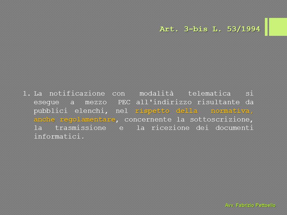 Art. 3-bis L. 53/1994 rispetto della normativa, anche regolamentare. 1.La notificazione con modalità telematica si esegue a mezzo PEC all'indirizzo ri