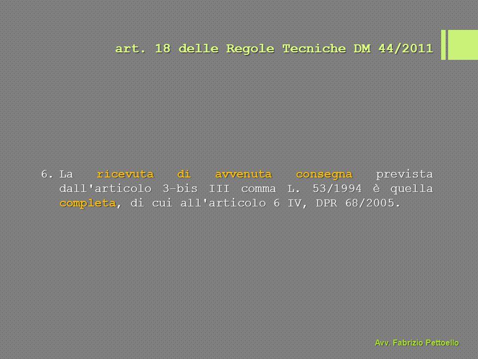 art. 18 delle Regole Tecniche DM 44/2011 6.La ricevuta di avvenuta consegna prevista dall'articolo 3-bis III comma L. 53/1994 è quella completa, di cu