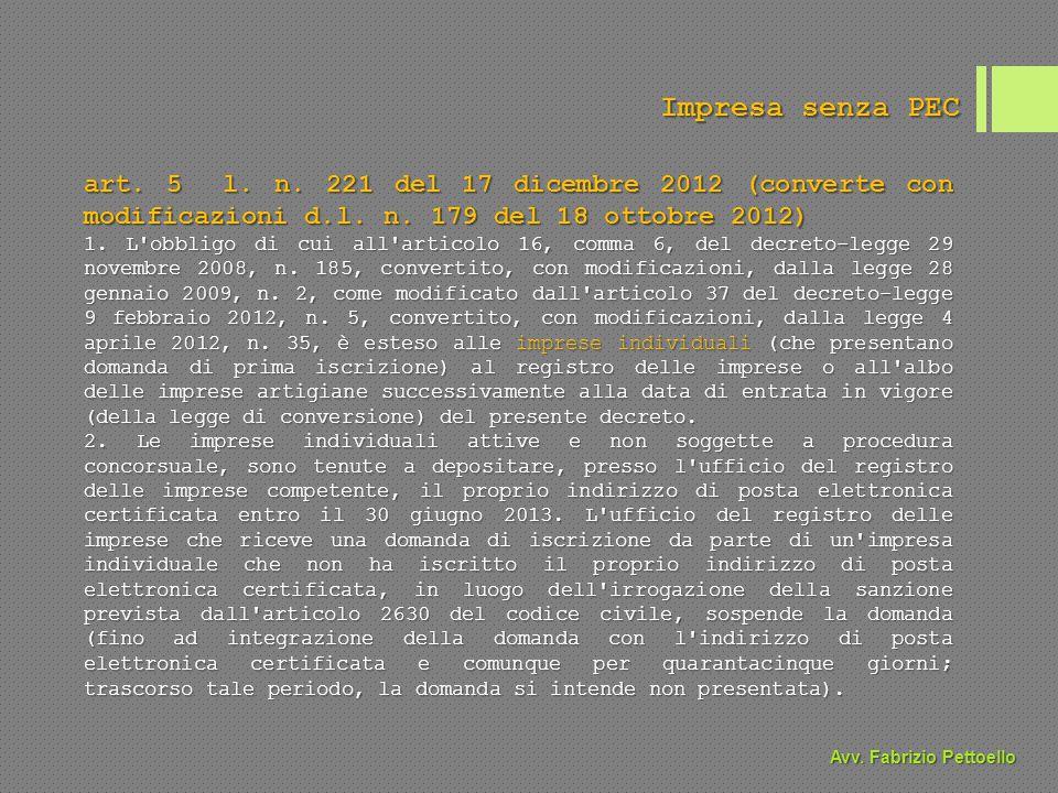 Impresa senza PEC art. 5 l. n. 221 del 17 dicembre 2012 (converte con modificazioni d.l. n. 179 del 18 ottobre 2012) 1. L'obbligo di cui all'articolo