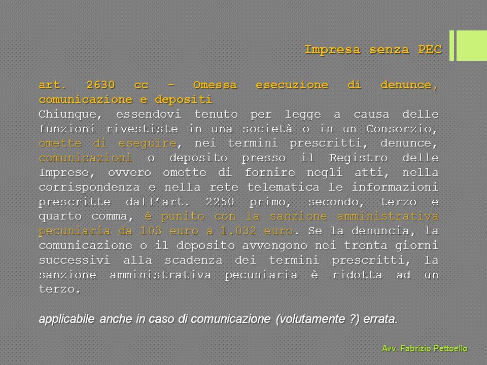 Impresa senza PEC art. 2630 cc - Omessa esecuzione di denunce, comunicazione e depositi Chiunque, essendovi tenuto per legge a causa delle funzioni ri