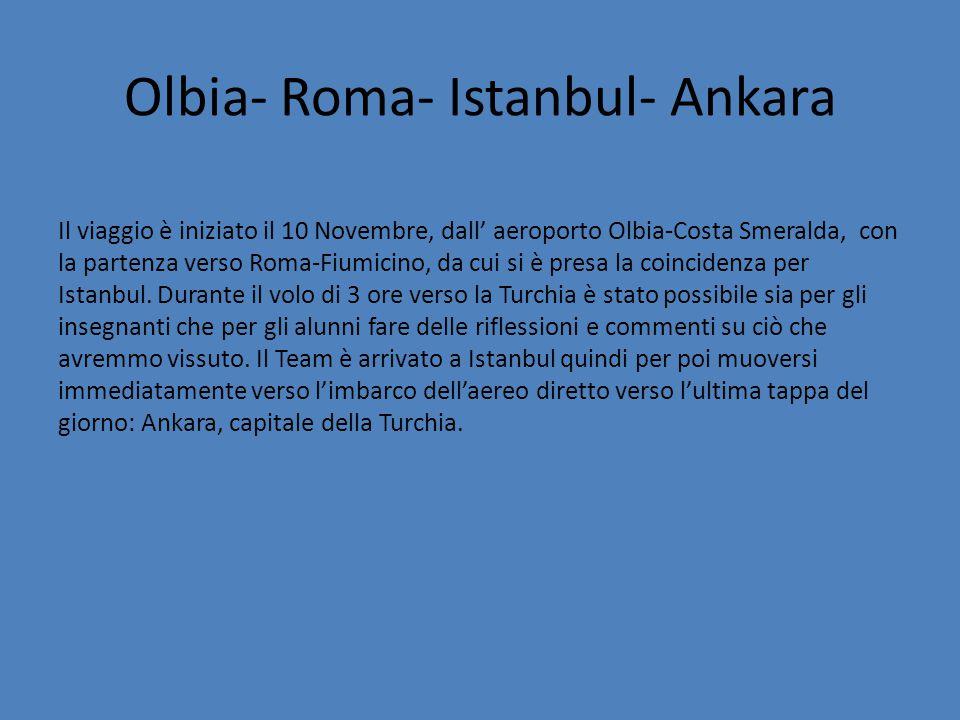 Olbia- Roma- Istanbul- Ankara Il viaggio è iniziato il 10 Novembre, dall' aeroporto Olbia-Costa Smeralda, con la partenza verso Roma-Fiumicino, da cui si è presa la coincidenza per Istanbul.