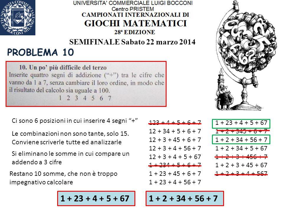 SEMIFINALE Sabato 22 marzo 2014 PROBLEMA 10 Ci sono 6 posizioni in cui inserire 4 segni + Le combinazioni non sono tante, solo 15.