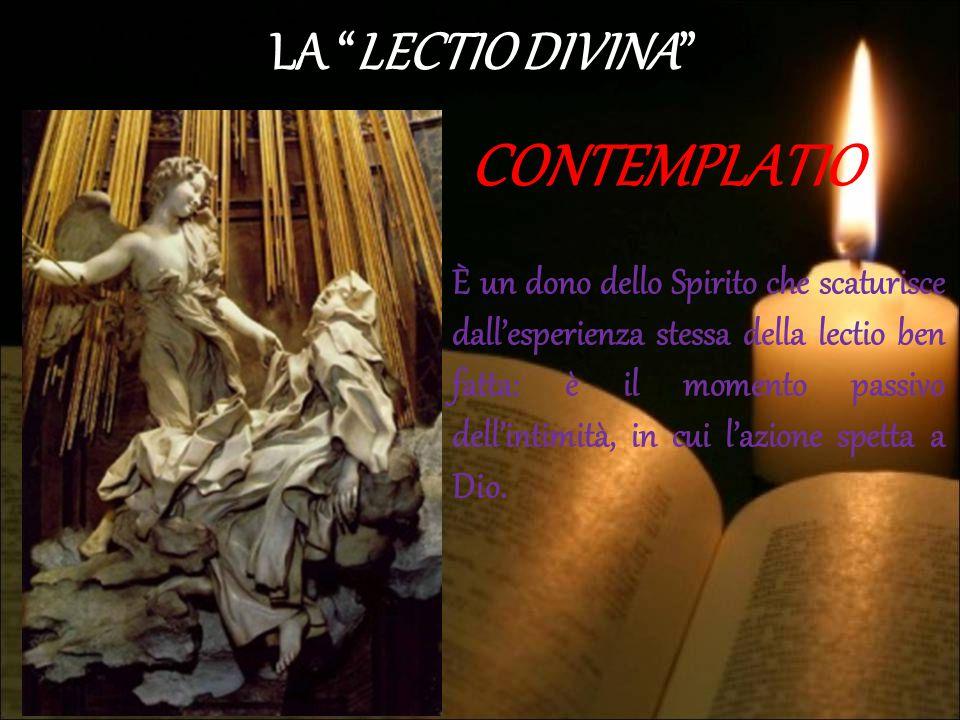 """LA """"LECTIO DIVINA"""" CONTEMPLATIO È un dono dello Spirito che scaturisce dall'esperienza stessa della lectio ben fatta: è il momento passivo dell'intimi"""