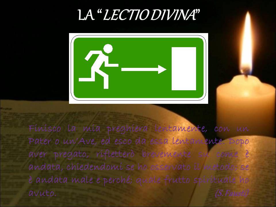 """LA """"LECTIO DIVINA"""" Finisco la mia preghiera lentamente, con un Pater o un'Ave, ed esco da essa lentamente. Dopo aver pregato, rifletterò brevemente su"""