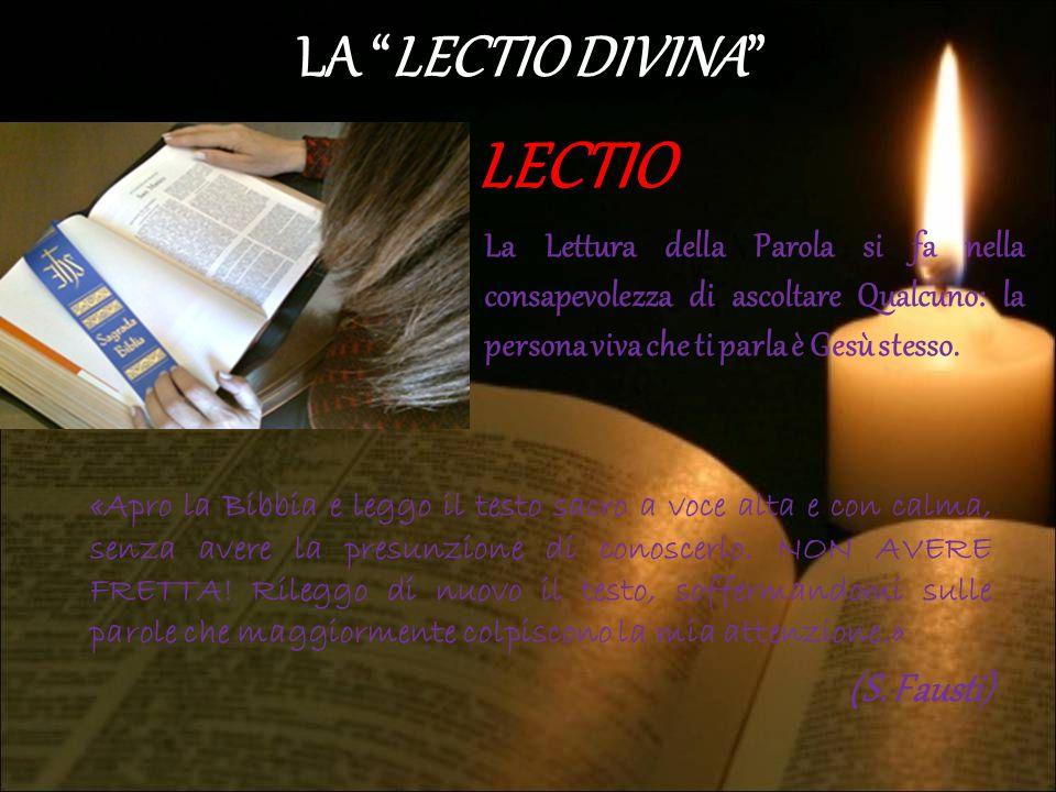 """LA """"LECTIO DIVINA"""" LECTIO «Apro la Bibbia e leggo il testo sacro a voce alta e con calma, senza avere la presunzione di conoscerlo. NON AVERE FRETTA!"""