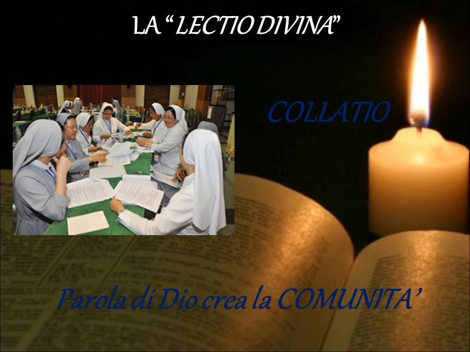 """LA """"LECTIO DIVINA"""" COLLATIO Parola di Dio crea la COMUNITA'"""