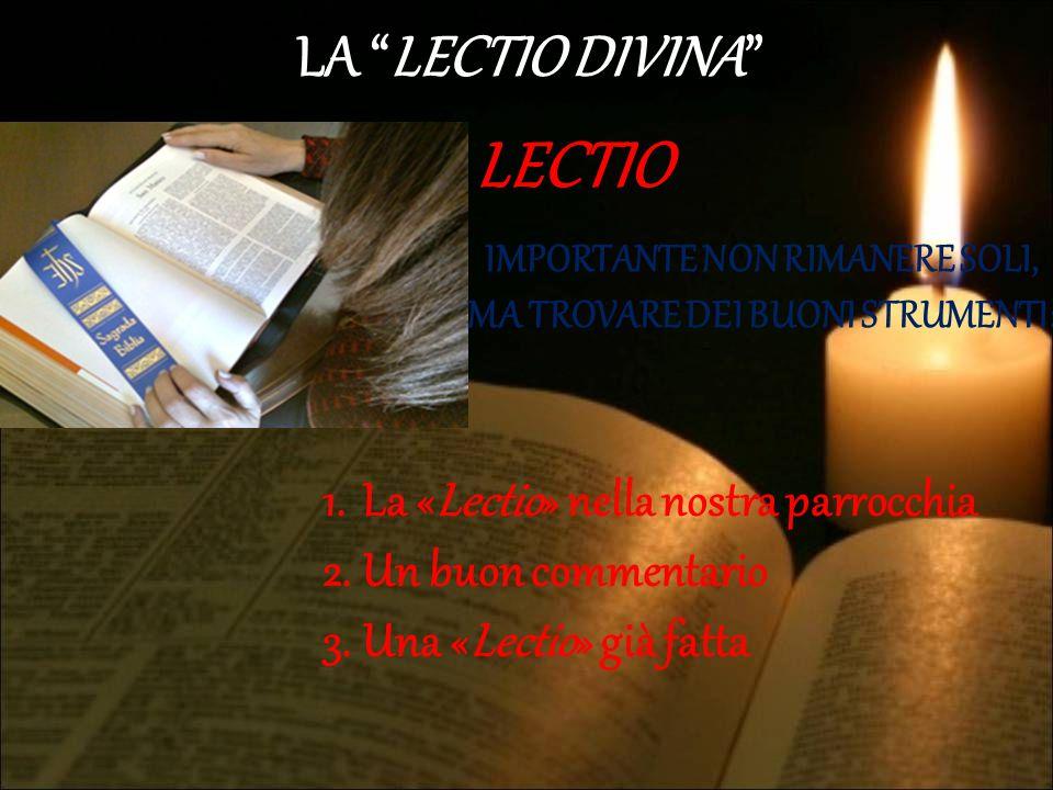 """LA """"LECTIO DIVINA"""" LECTIO 1.La «Lectio» nella nostra parrocchia 2.Un buon commentario 3.Una «Lectio» già fatta IMPORTANTE NON RIMANERE SOLI, MA TROVAR"""