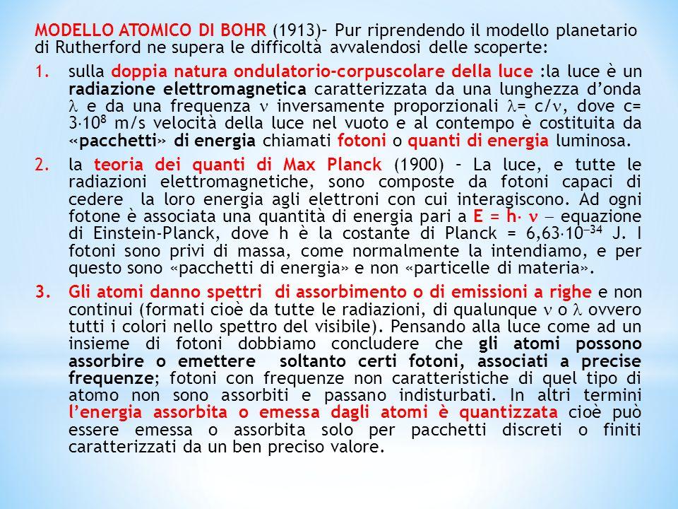 MODELLO ATOMICO DI BOHR (1913)– Pur riprendendo il modello planetario di Rutherford ne supera le difficoltà avvalendosi delle scoperte: 1.sulla doppia
