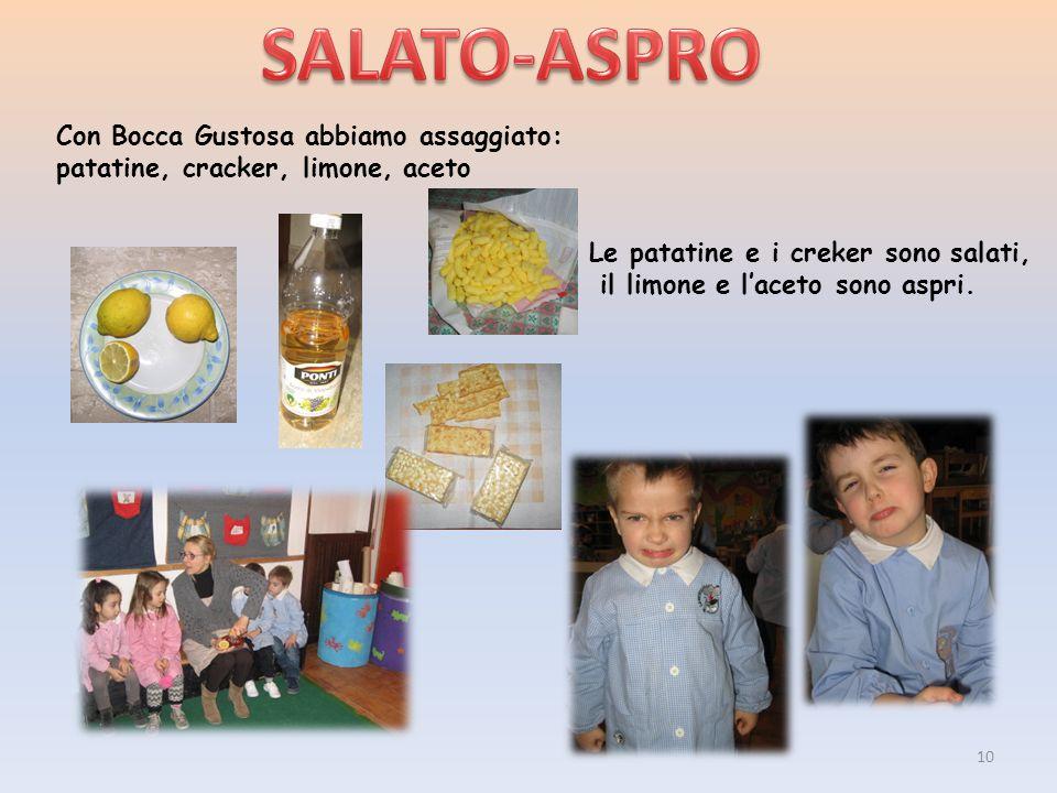 Con Bocca Gustosa abbiamo assaggiato: patatine, cracker, limone, aceto Le patatine e i creker sono salati, il limone e l'aceto sono aspri. 10
