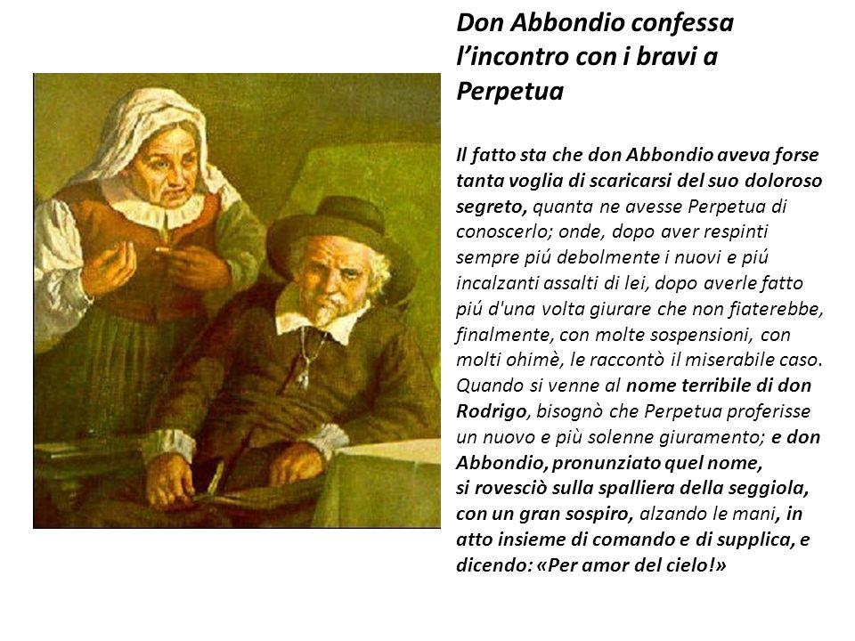 Don Abbondio confessa l'incontro con i bravi a Perpetua Il fatto sta che don Abbondio aveva forse tanta voglia di scaricarsi del suo doloroso segreto,