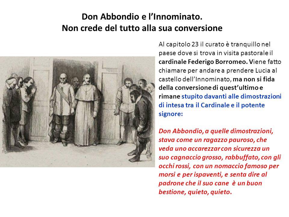 Don Abbondio e l'Innominato. Non crede del tutto alla sua conversione Al capitolo 23 il curato è tranquillo nel paese dove si trova in visita pastoral