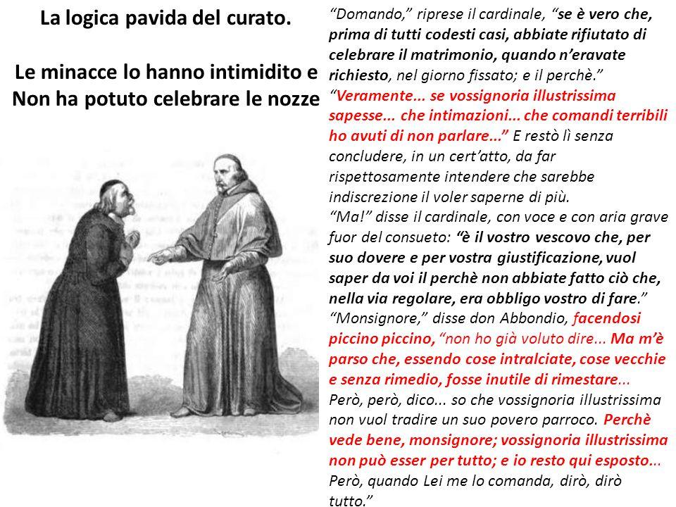 """""""Domando,"""" riprese il cardinale, """"se è vero che, prima di tutti codesti casi, abbiate rifiutato di celebrare il matrimonio, quando n'eravate richiesto"""