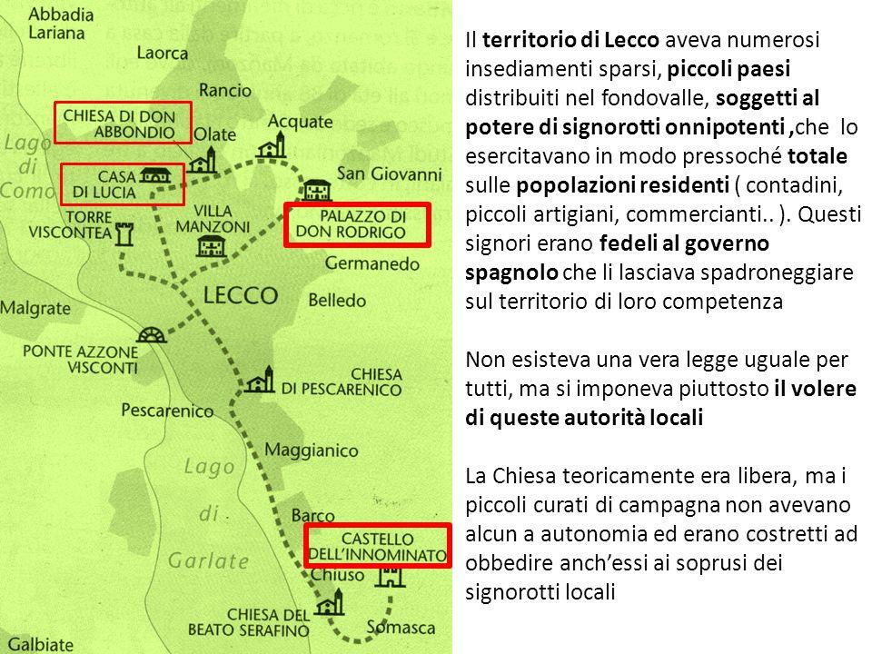 Il territorio di Lecco aveva numerosi insediamenti sparsi, piccoli paesi distribuiti nel fondovalle, soggetti al potere di signorotti onnipotenti,che