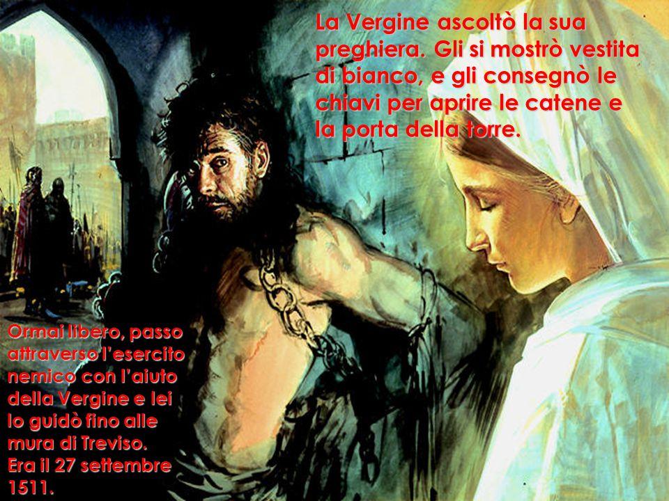 Ormai libero, passo attraverso l'esercito nemico con l'aiuto della Vergine e lei lo guidò fino alle mura di Treviso.
