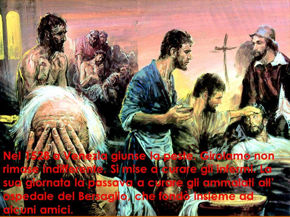 Nel 1528 a Venezia giunse la peste.Girolamo non rimase indifferente.