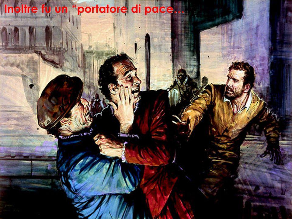 Inoltre fu un portatore di pace…