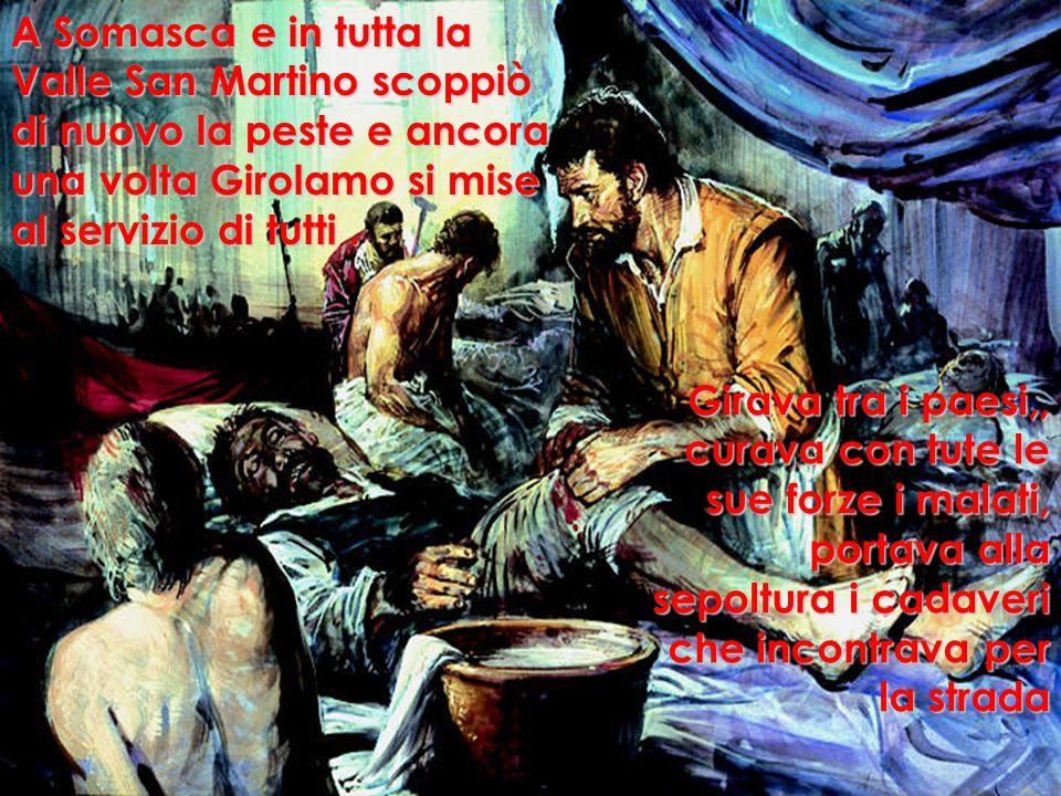 A Somasca e in tutta la Valle San Martino scoppiò di nuovo la peste e ancora una volta Girolamo si mise al servizio di tutti.