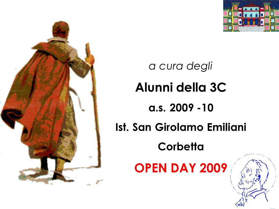 a cura degli Alunni della 3C a.s. 2009 -10 Ist. San Girolamo Emiliani Corbetta OPEN DAY 2009