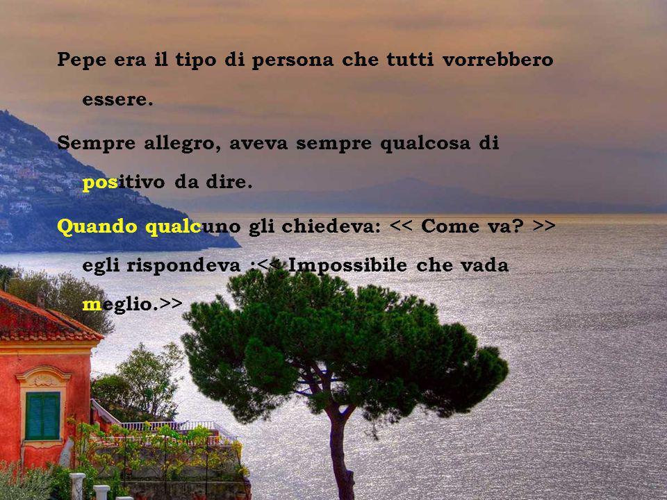 Vesuvio dal Sorrento Pepe era il tipo di persona che tutti vorrebbero essere.