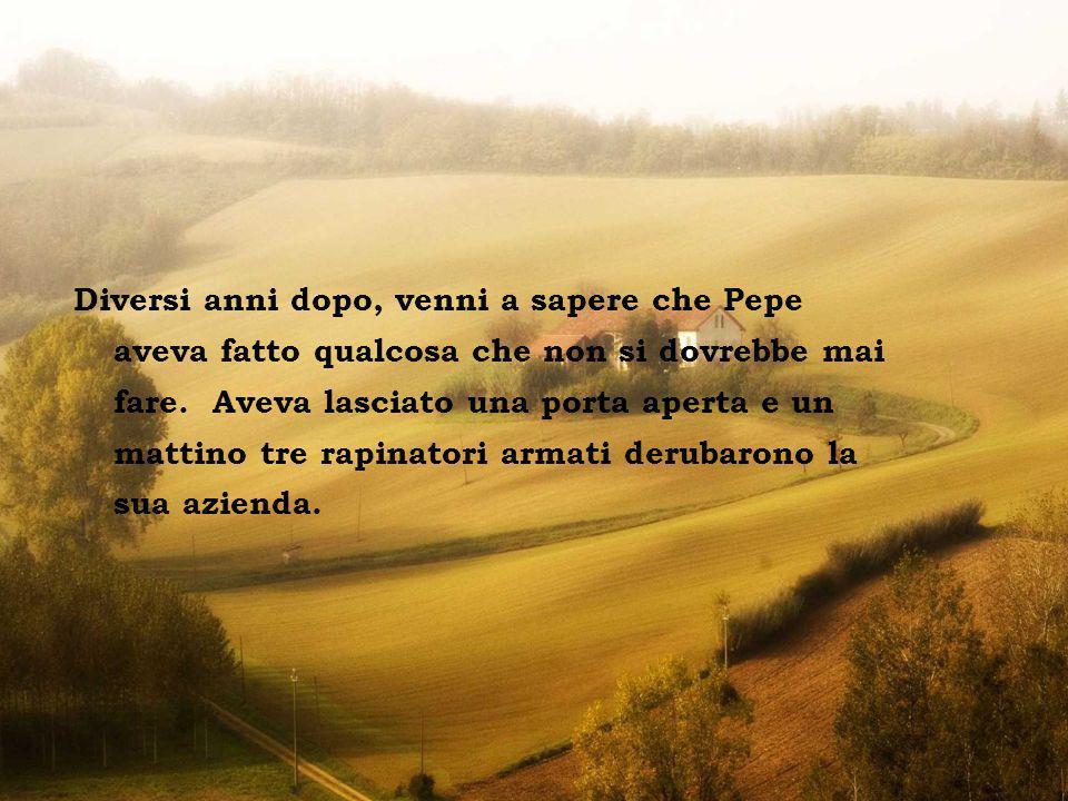 La casa sulla collina Diversi anni dopo, venni a sapere che Pepe aveva fatto qualcosa che non si dovrebbe mai fare.