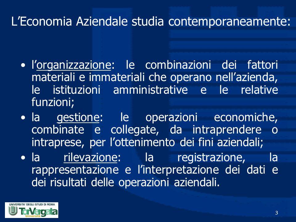 3 L'Economia Aziendale studia contemporaneamente: l'organizzazione: le combinazioni dei fattori materiali e immateriali che operano nell'azienda, le i