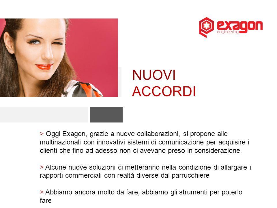 NUOVI ACCORDI > Oggi Exagon, grazie a nuove collaborazioni, si propone alle multinazionali con innovativi sistemi di comunicazione per acquisire i clienti che fino ad adesso non ci avevano preso in considerazione.