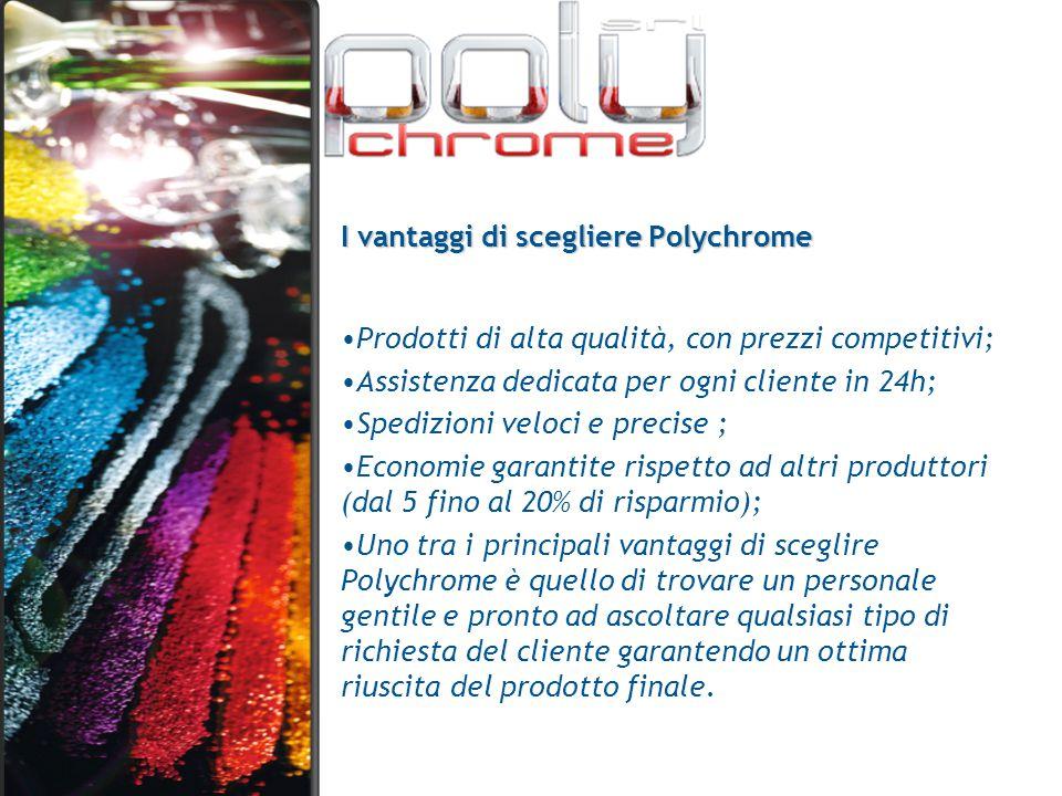 I vantaggi di scegliere Polychrome Prodotti di alta qualità, con prezzi competitivi; Assistenza dedicata per ogni cliente in 24h; Spedizioni veloci e