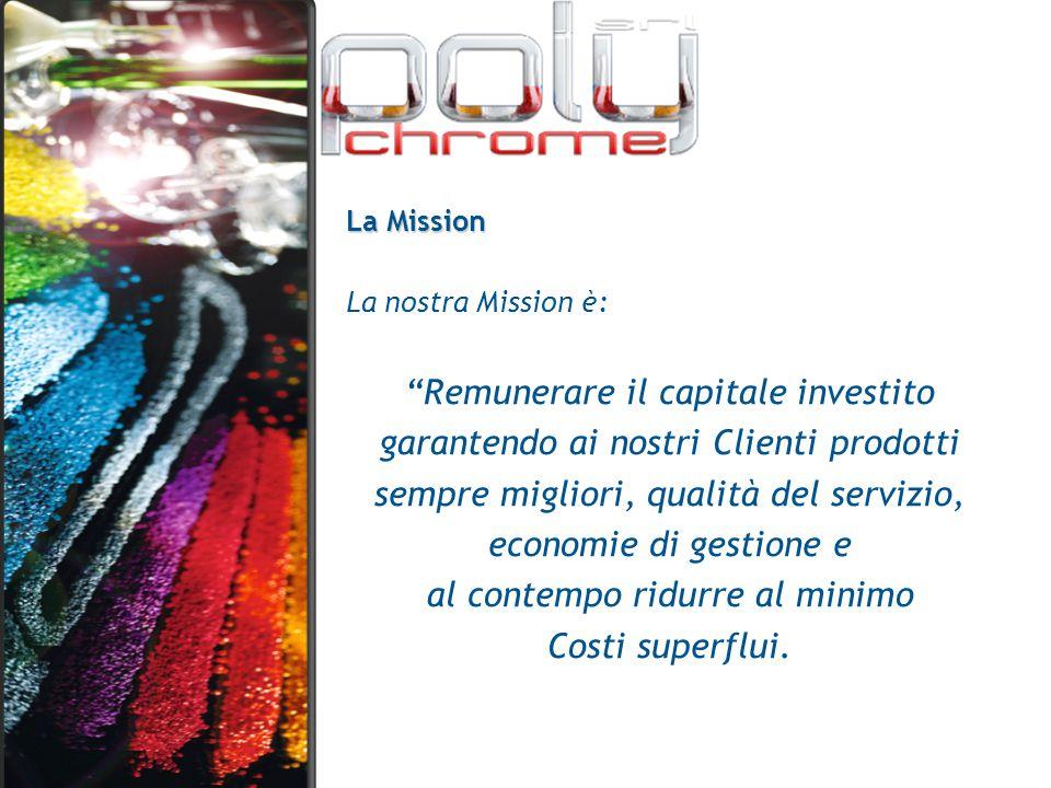 """La Mission La nostra Mission è: """"Remunerare il capitale investito garantendo ai nostri Clienti prodotti sempre migliori, qualità del servizio, economi"""