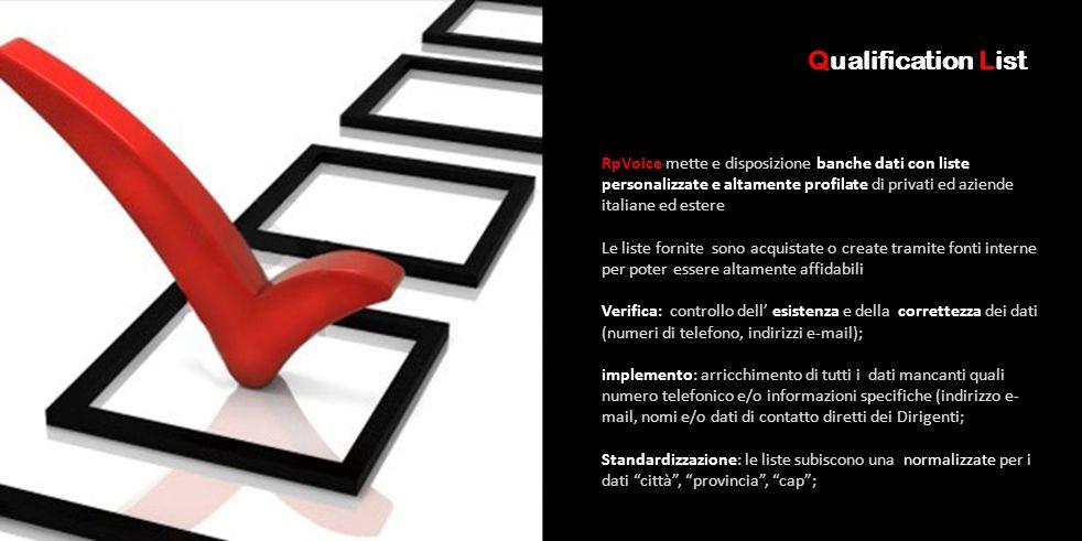 Qualification List RpVoice mette e disposizione banche dati con liste personalizzate e altamente profilate di privati ed aziende italiane ed estere Le